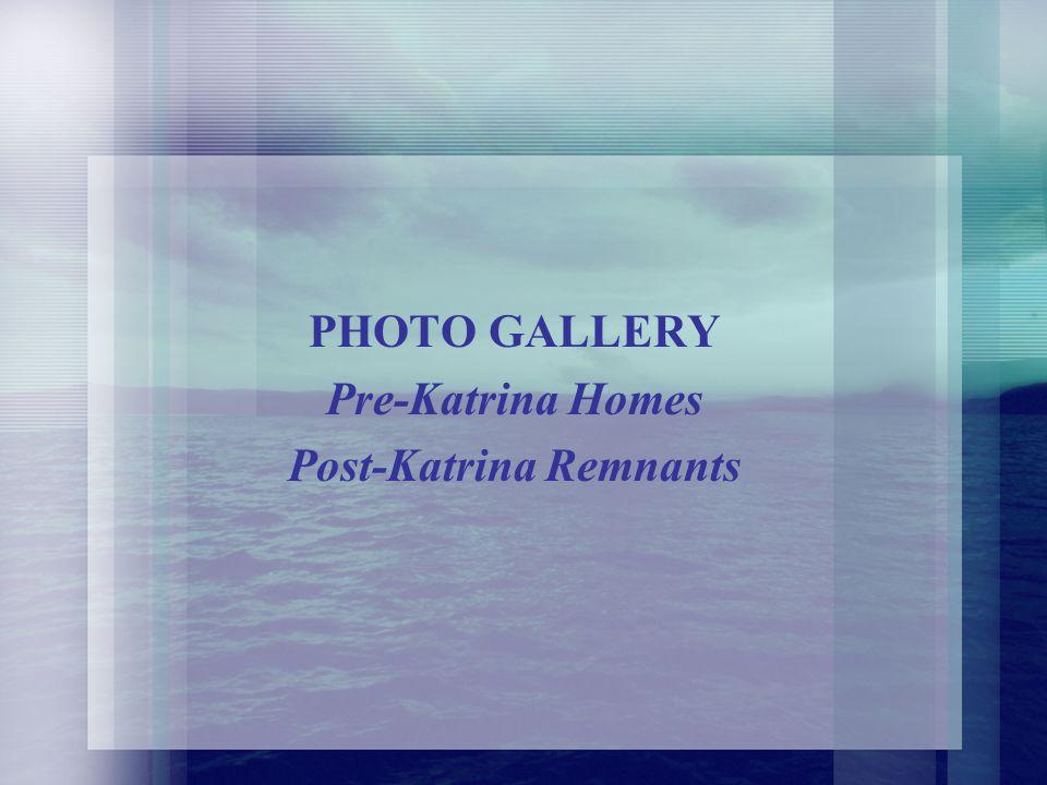 PHOTO GALLERY Pre-Katrina Homes Post-Katrina Remnants