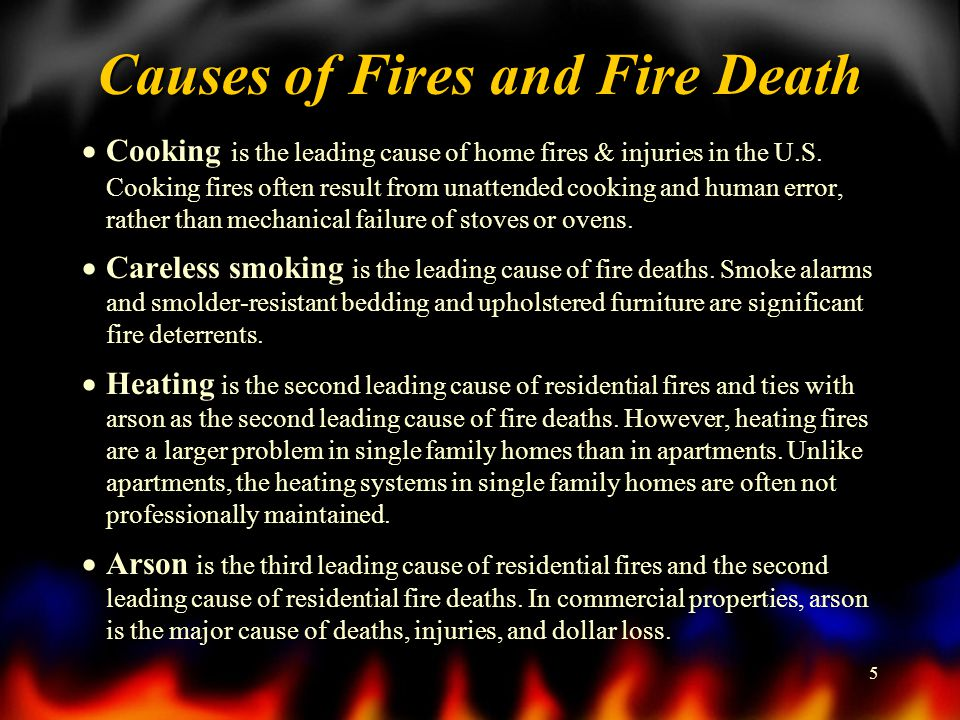 5 Causes of Fires and Fire Death Cooking is the leading cause of home fires & injuries in the U.S.