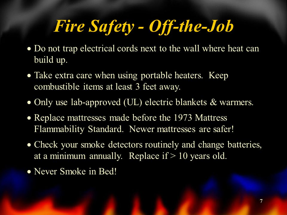 7 Fire Safety - Off-the-Job Do not trap electrical cords next to the wall where heat can build up.
