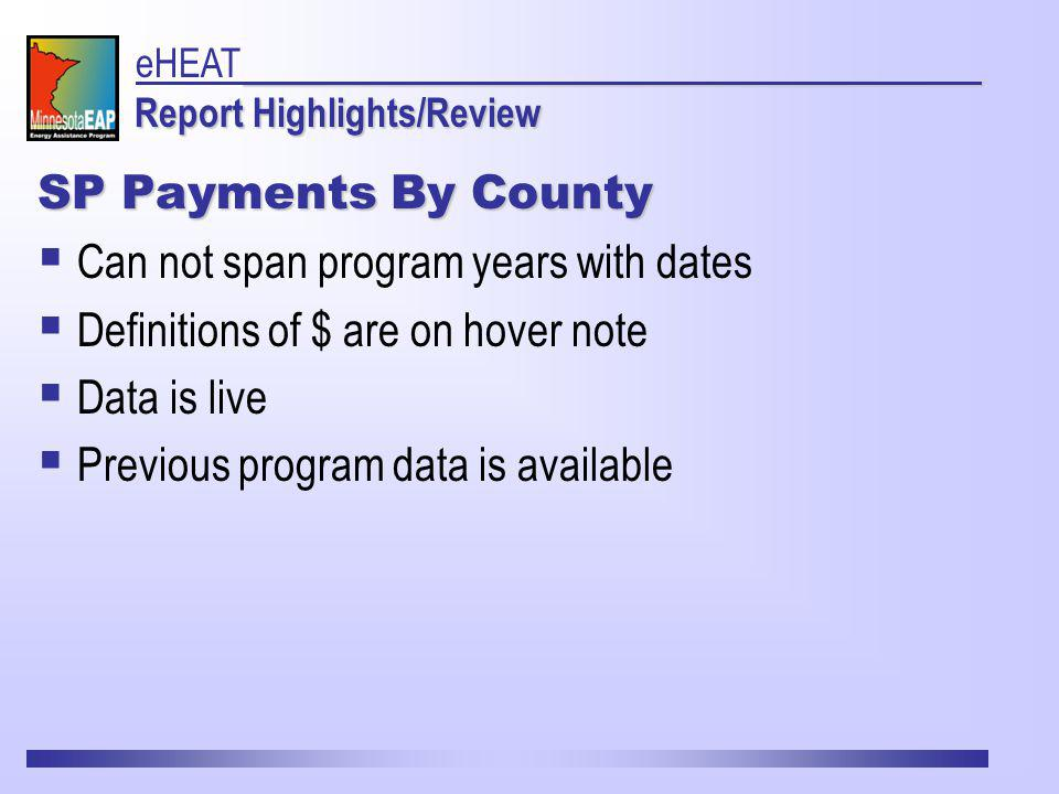 SP Payments By County Can not span program years with dates Definitions of $ are on hover note Data is live Previous program data is available Report Highlights/Review eHEAT Report Highlights/Review
