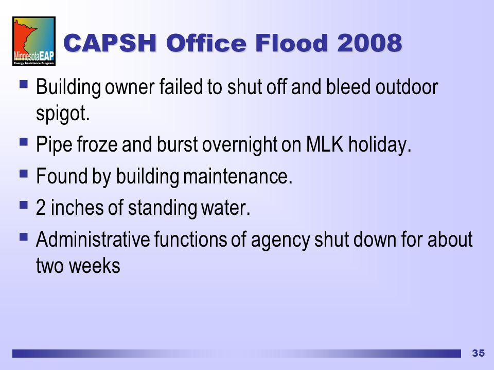 35 CAPSH Office Flood 2008 Building owner failed to shut off and bleed outdoor spigot.