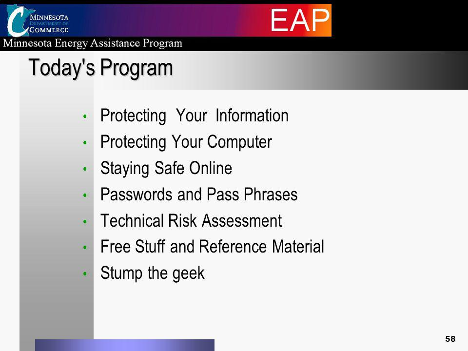 58 Today s Program Protecting Your Information Protecting Your Computer Staying Safe Online Passwords and Pass Phrases Technical Risk Assessment Free Stuff and Reference Material Stump the geek