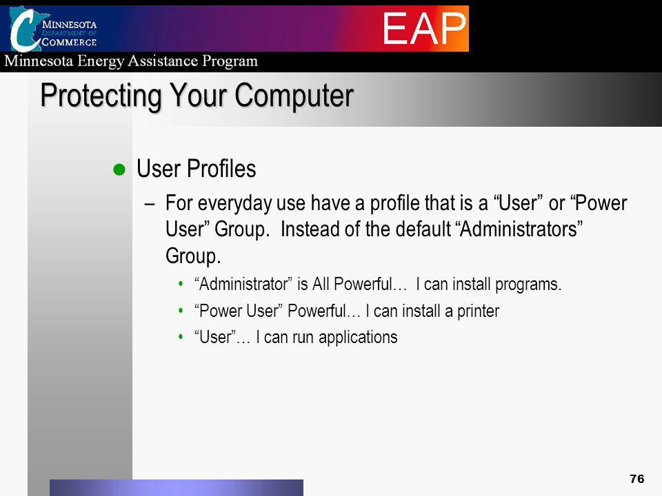 Protecting Your Computer User Profiles –For everyday use have a profile that is a User or Power User Group.
