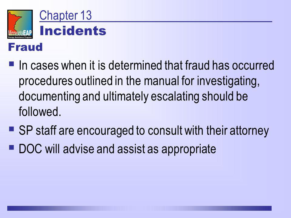 Fraud In cases when it is determined that fraud has occurred procedures outlined in the manual for investigating, documenting and ultimately escalating should be followed.