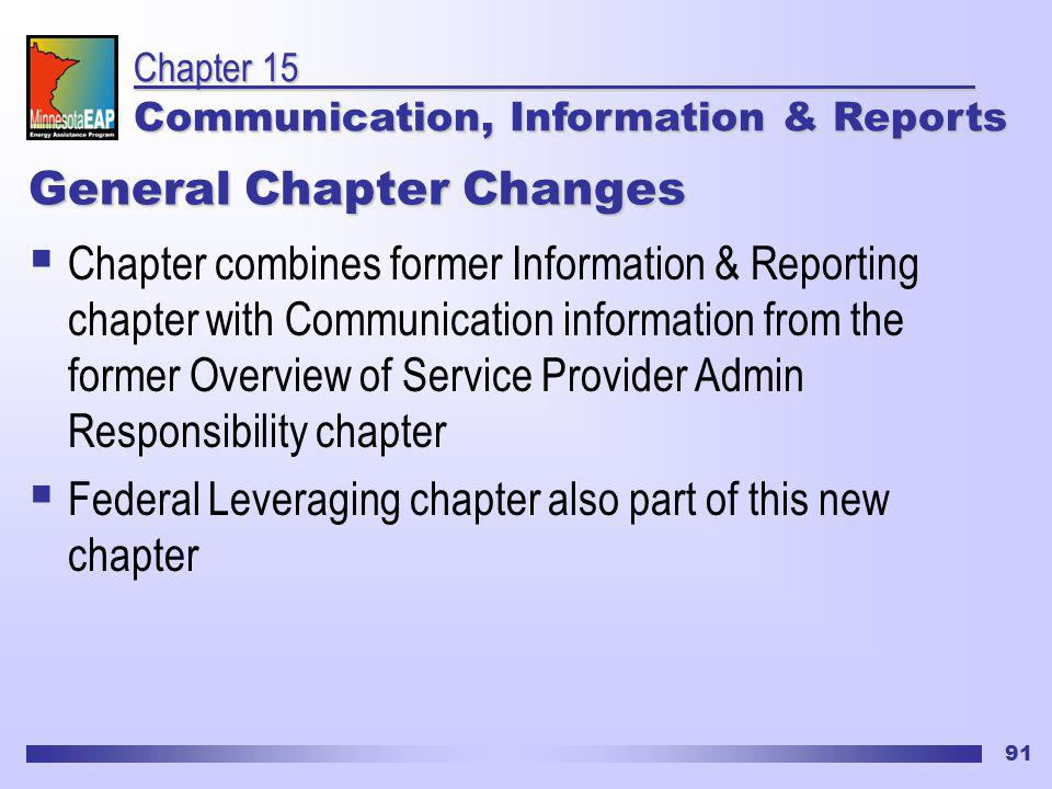 91 General Chapter Changes Chapter combines former Information & Reporting chapter with Communication information from the former Overview of Service Provider Admin Responsibility chapter Federal Leveraging chapter also part of this new chapter Chapter 15 Communication, Information & Reports