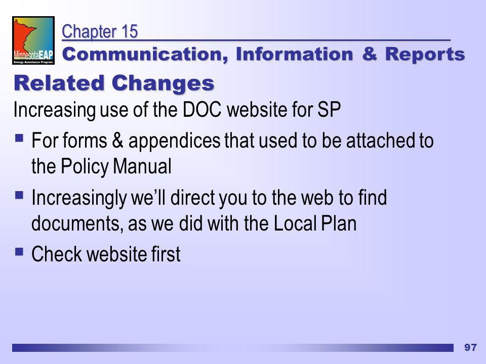 97 Related Changes Increasing use of the DOC website for SP For forms & appendices that used to be attached to the Policy Manual Increasingly well direct you to the web to find documents, as we did with the Local Plan Check website first Chapter 15 Communication, Information & Reports