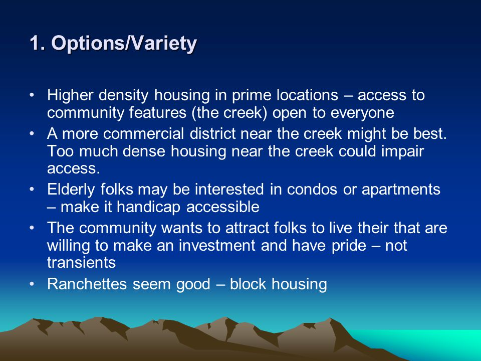 1. Options/Variety Higher density housing in prime locations – access to community features (the creek) open to everyone A more commercial district ne