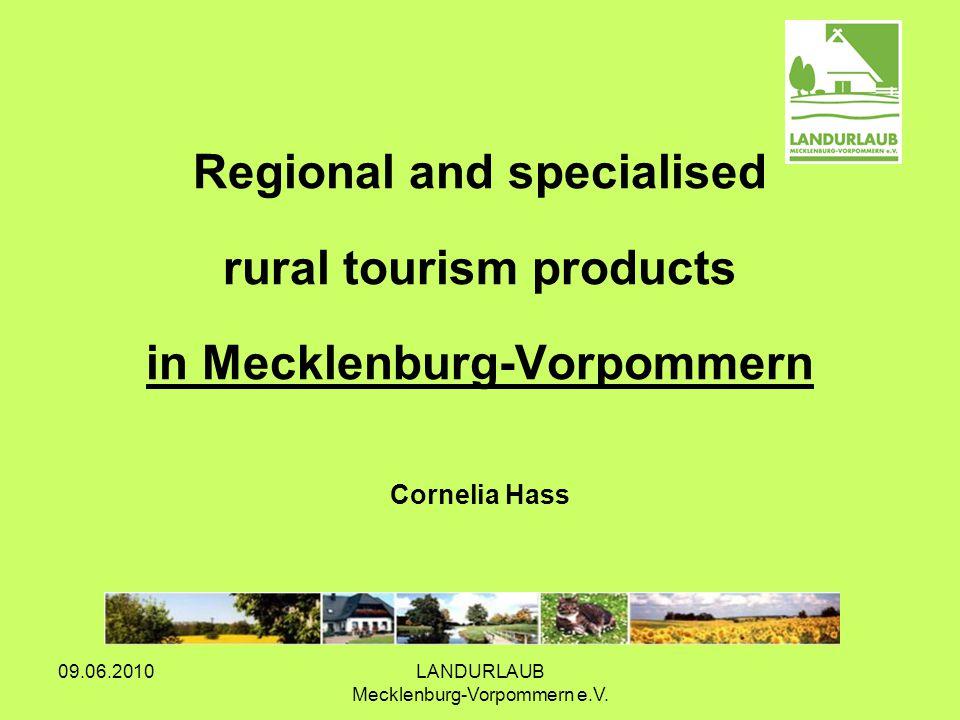 09.06.2010LANDURLAUB Mecklenburg-Vorpommern e.V. Regional and specialised rural tourism products in Mecklenburg-Vorpommern Cornelia Hass