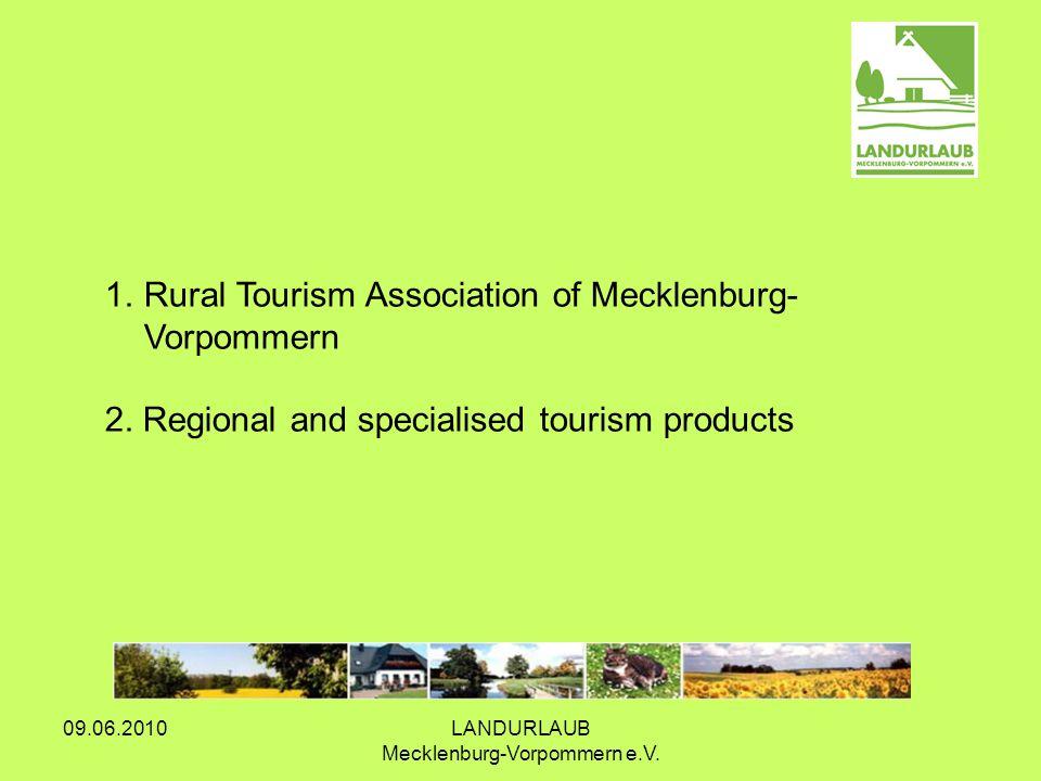 09.06.2010LANDURLAUB Mecklenburg-Vorpommern e.V. 1.Rural Tourism Association of Mecklenburg- Vorpommern 2. Regional and specialised tourism products