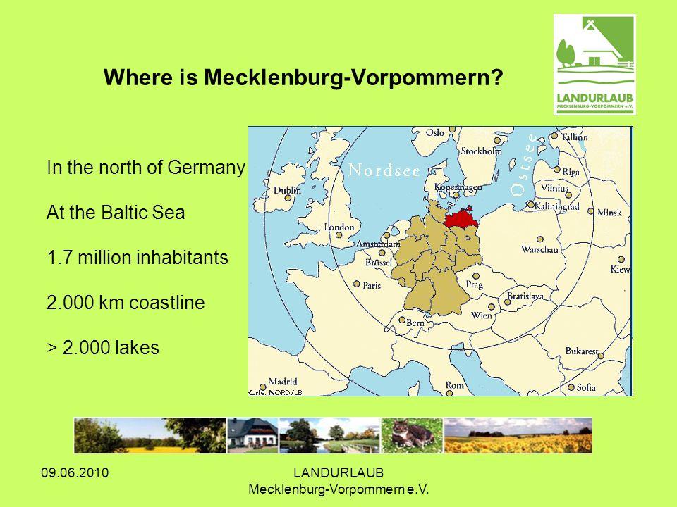 09.06.2010LANDURLAUB Mecklenburg-Vorpommern e.V. Where is Mecklenburg-Vorpommern? In the north of Germany At the Baltic Sea 1.7 million inhabitants 2.