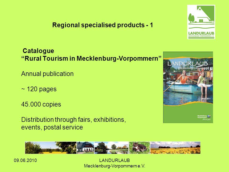 09.06.2010LANDURLAUB Mecklenburg-Vorpommern e.V. Catalogue Rural Tourism in Mecklenburg-Vorpommern Annual publication ~ 120 pages 45.000 copies Distri