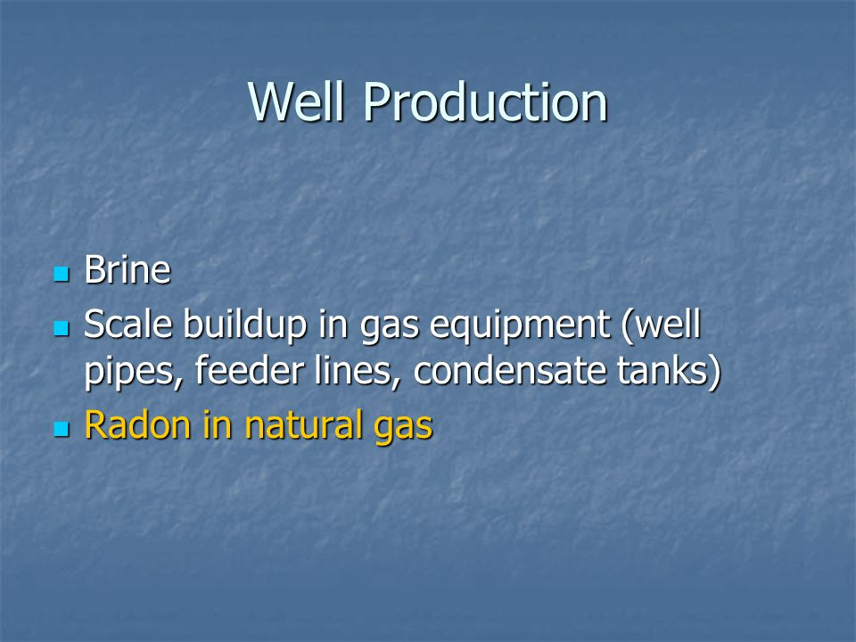 Well Production Brine Brine Scale buildup in gas equipment (well pipes, feeder lines, condensate tanks) Scale buildup in gas equipment (well pipes, fe
