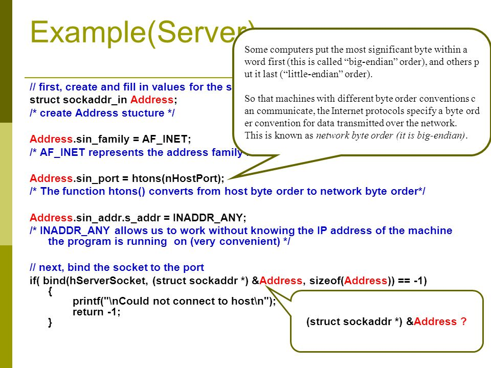 Example(Server) // first, create and fill in values for the sockaddr_in structure Address struct sockaddr_in Address; /* create Address stucture */ Ad