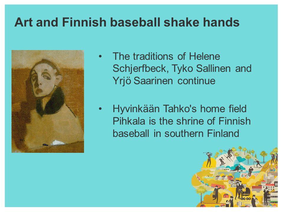 Art and Finnish baseball shake hands The traditions of Helene Schjerfbeck, Tyko Sallinen and Yrjö Saarinen continue Hyvinkään Tahko s home field Pihkala is the shrine of Finnish baseball in southern Finland