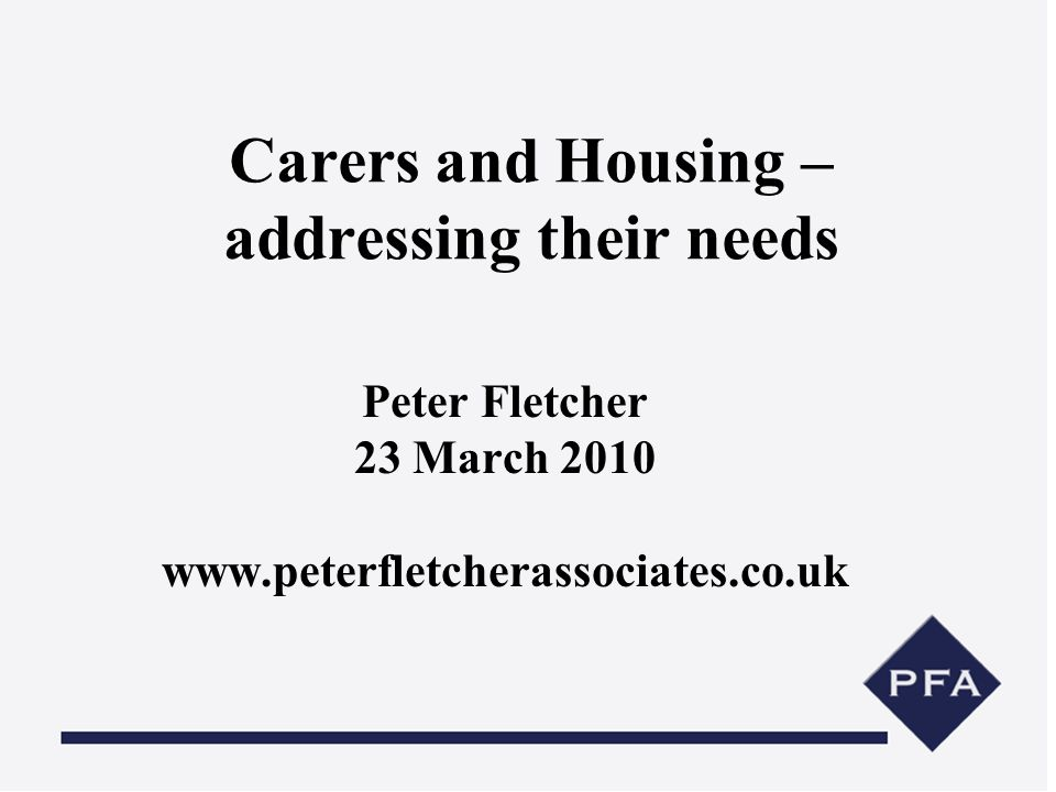 What did we do An initial piece of fact finding work for the Princess Royal Trust for Carers (with funding support from the Department of Health) about: Whether carers see housing as an issue What are the housing issues carers identify What is happening to address the issues Development issues that still need tackling Responses from: individual carers/carers groups; national organisations providing services for carers; local authority carer and housing leads
