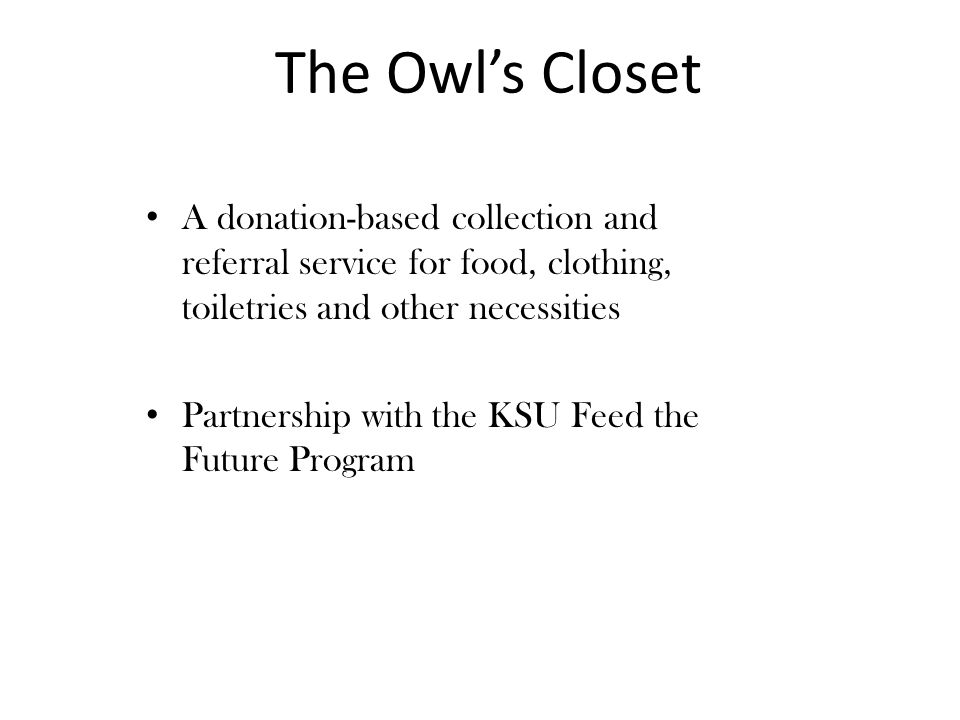 A donation-based collection and referral service for food, clothing, toiletries and other necessities Partnership with the KSU Feed the Future Program