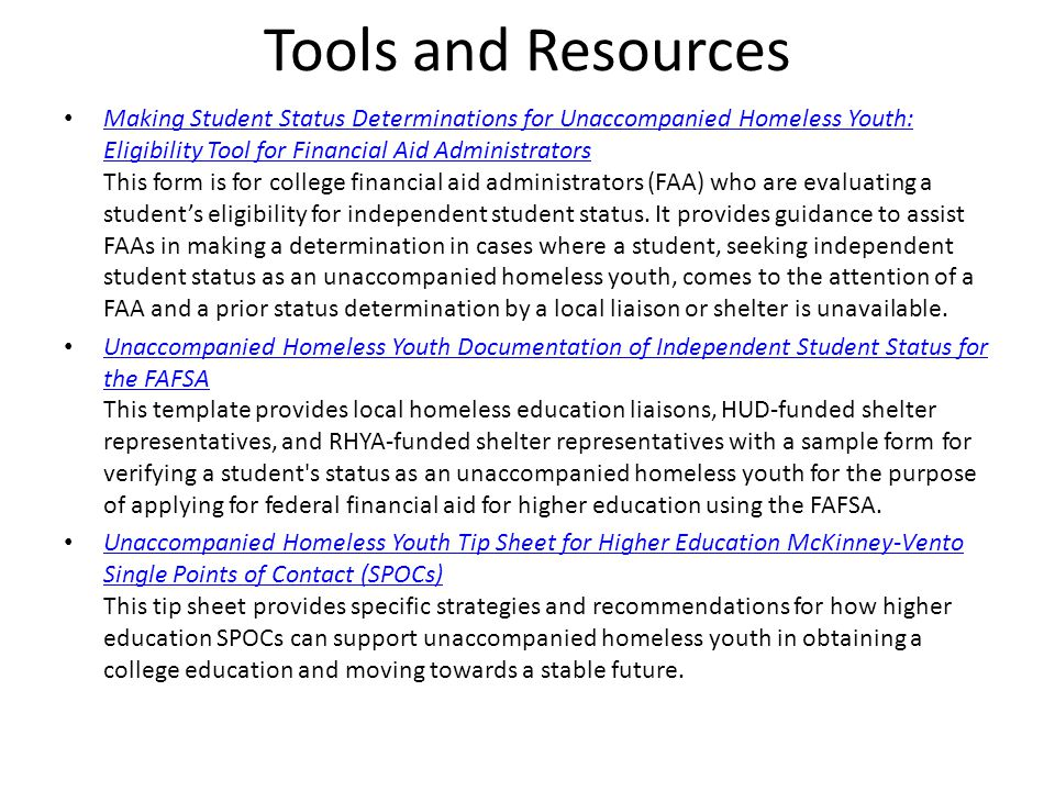 Tools and Resources Making Student Status Determinations for Unaccompanied Homeless Youth: Eligibility Tool for Financial Aid Administrators This form