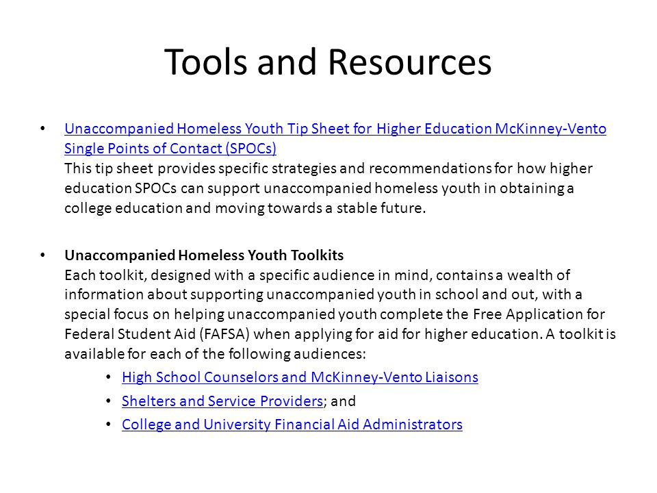 Tools and Resources Unaccompanied Homeless Youth Tip Sheet for Higher Education McKinney-Vento Single Points of Contact (SPOCs) This tip sheet provide