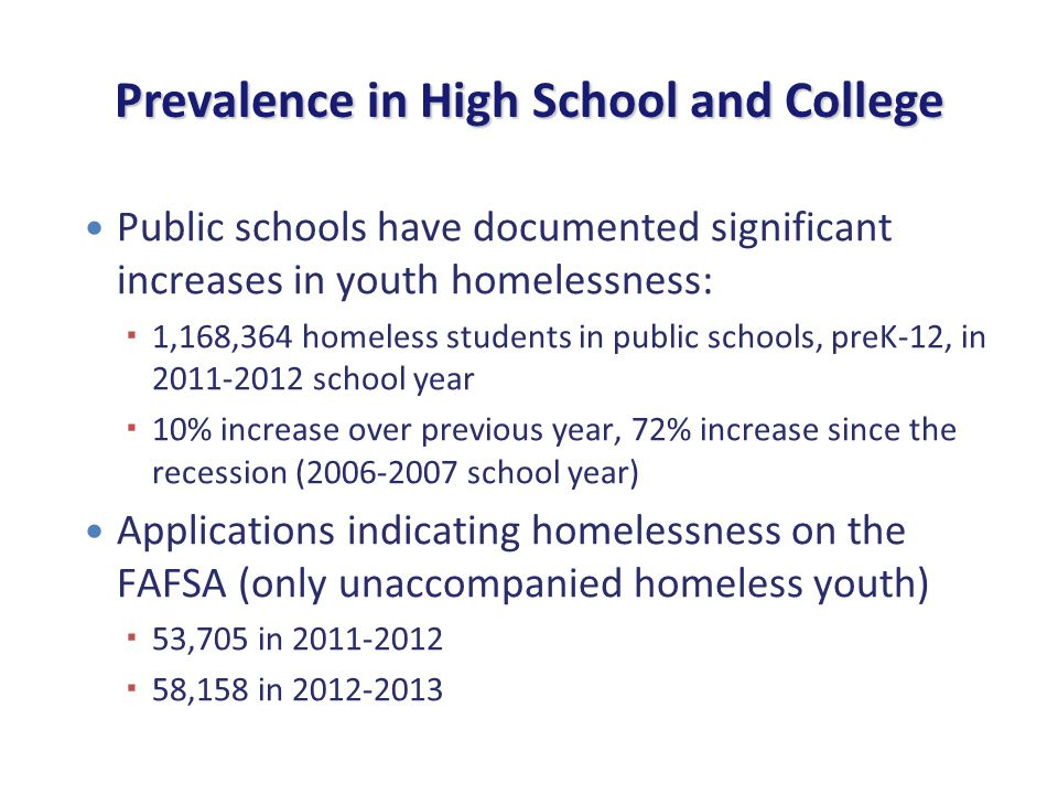 Prevalence in High School and College Public schools have documented significant increases in youth homelessness: 1,168,364 homeless students in publi