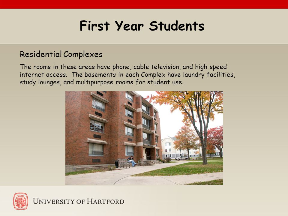 First Year Students Residential Complexes The rooms in these areas have phone, cable television, and high speed internet access. The basements in each