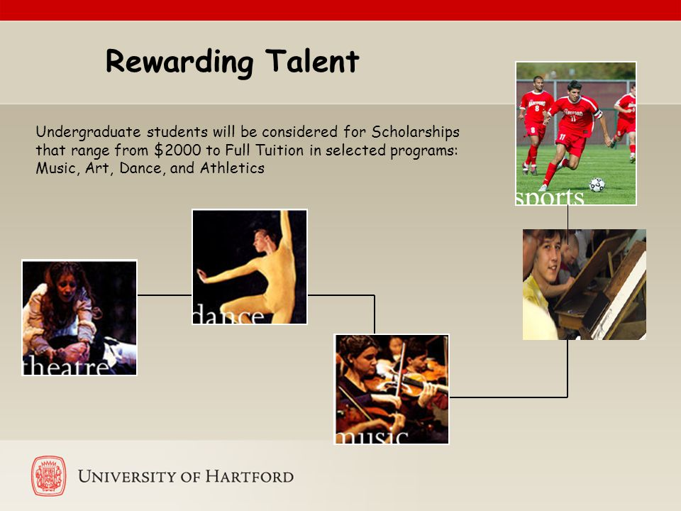 Rewarding Talent Undergraduate students will be considered for Scholarships that range from $2000 to Full Tuition in selected programs: Music, Art, Dance, and Athletics