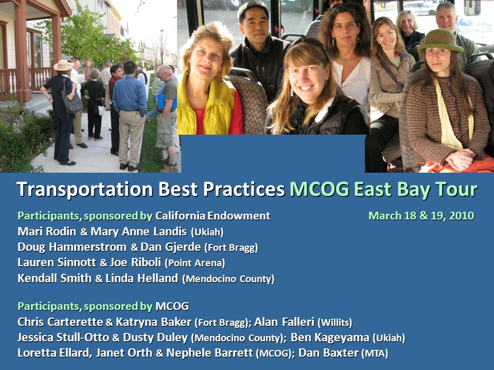Transportation Best Practices MCOG East Bay Tour Participants, sponsored by California Endowment March 18 & 19, 2010 Mari Rodin & Mary Anne Landis (Uk
