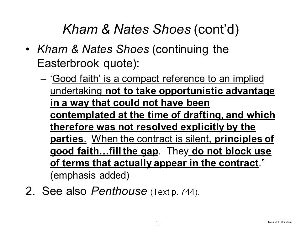 Donald J. Weidner 11 Kham & Nates Shoes (contd) Kham & Nates Shoes (continuing the Easterbrook quote): –Good faith is a compact reference to an implie