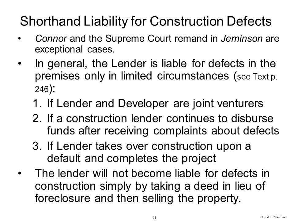 Donald J. Weidner 31 Shorthand Liability for Construction Defects Connor and the Supreme Court remand in Jeminson are exceptional cases. In general, t