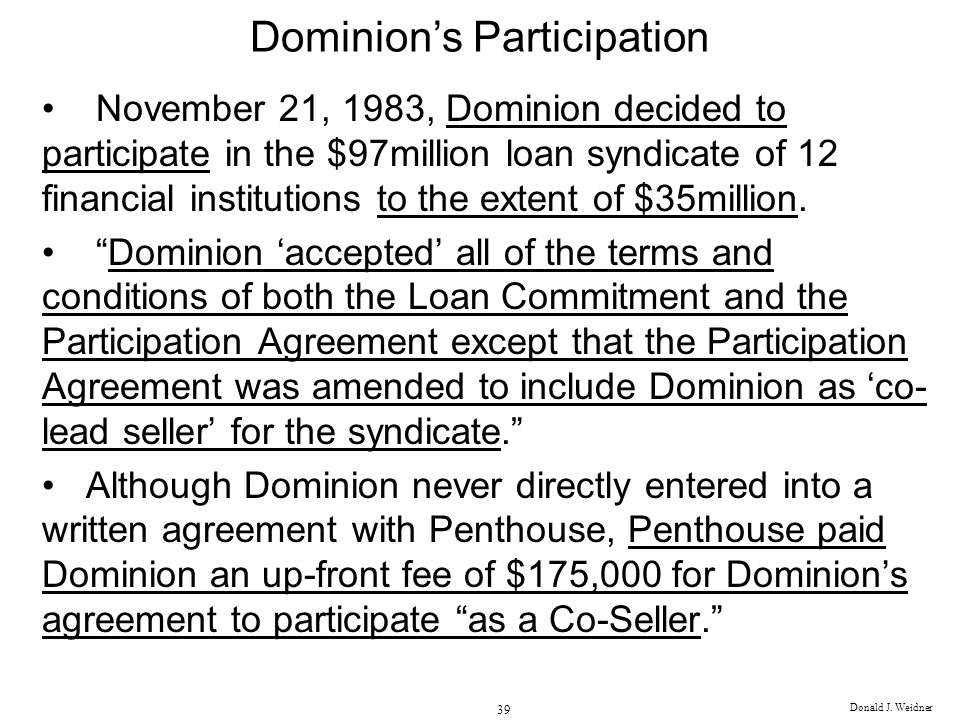 Donald J. Weidner 39 Dominions Participation November 21, 1983, Dominion decided to participate in the $97million loan syndicate of 12 financial insti