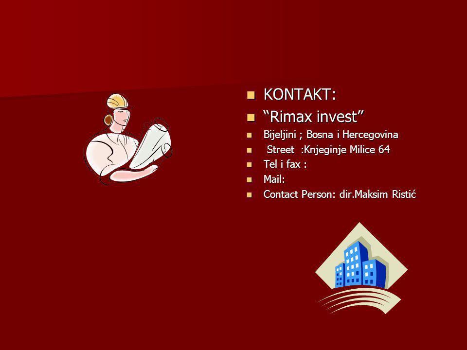 KONTAKT: KONTAKT: Rimax invest Rimax invest Bijeljini ; Bosna i Hercegovina Bijeljini ; Bosna i Hercegovina Street :Knjeginje Milice 64 Street :Knjegi