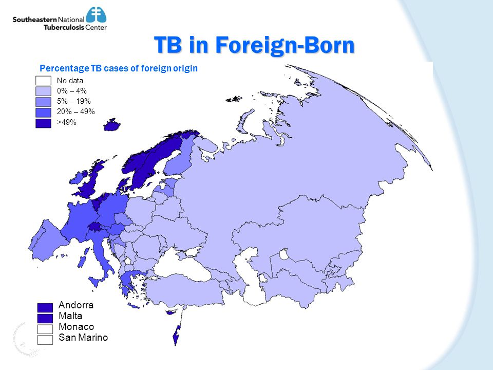 TB in Foreign-Born Percentage TB cases of foreign origin Andorra Malta Monaco San Marino No data 0% – 4% 5% – 19% 20% – 49% >49%
