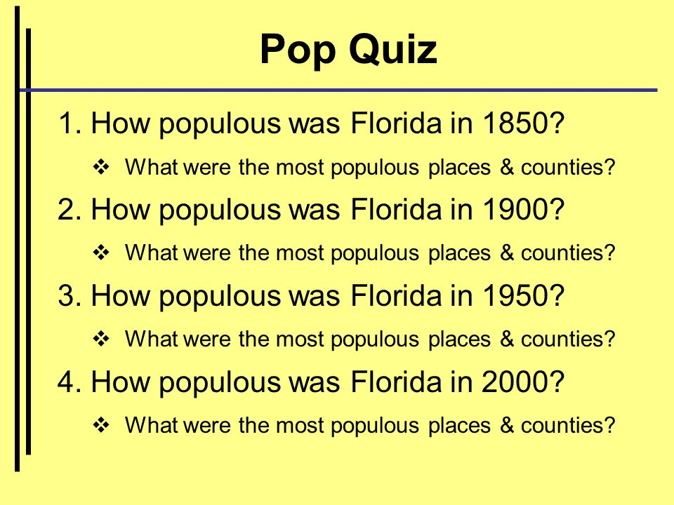 Pop Quiz 1. How populous was Florida in 1850. What were the most populous places & counties.