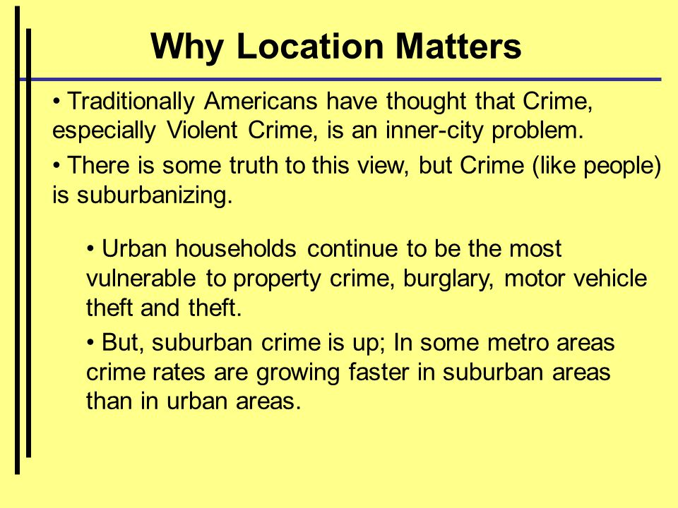 Traditionally Americans have thought that Crime, especially Violent Crime, is an inner-city problem.