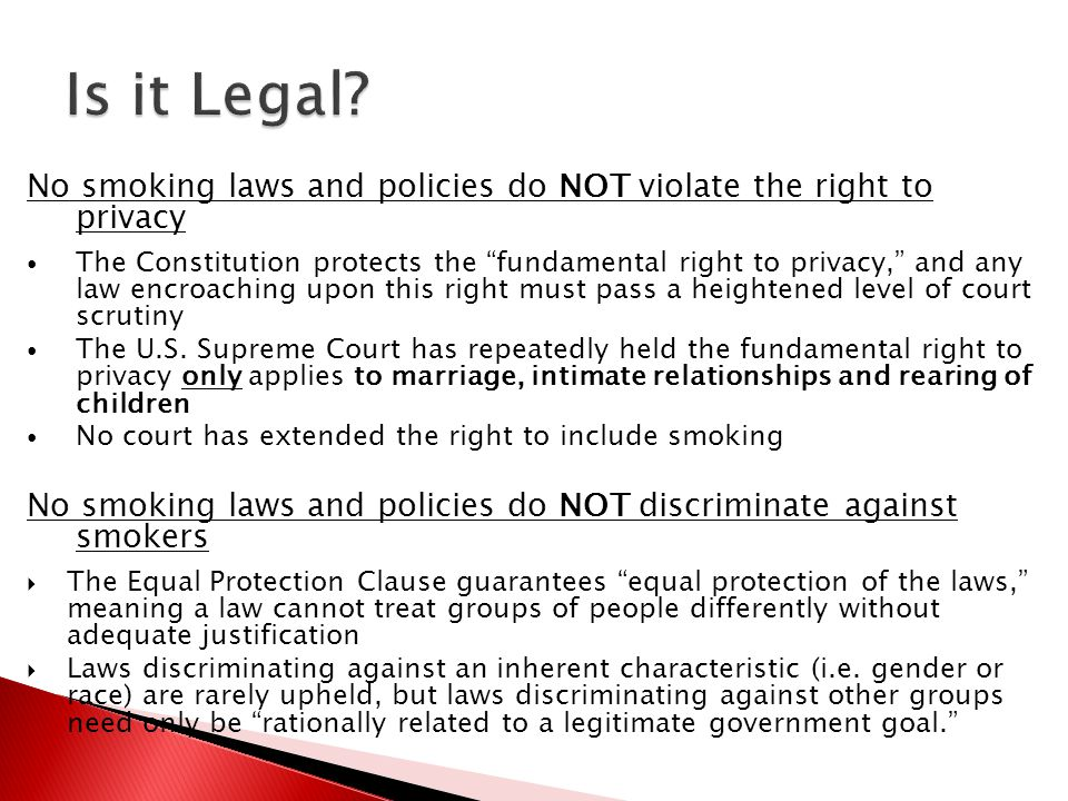 No smoking laws and policies do NOT violate the right to privacy The Constitution protects the fundamental right to privacy, and any law encroaching u