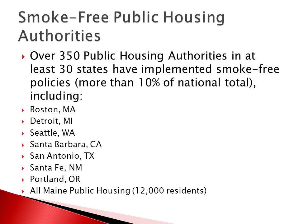 Over 350 Public Housing Authorities in at least 30 states have implemented smoke-free policies (more than 10% of national total), including: Boston, M