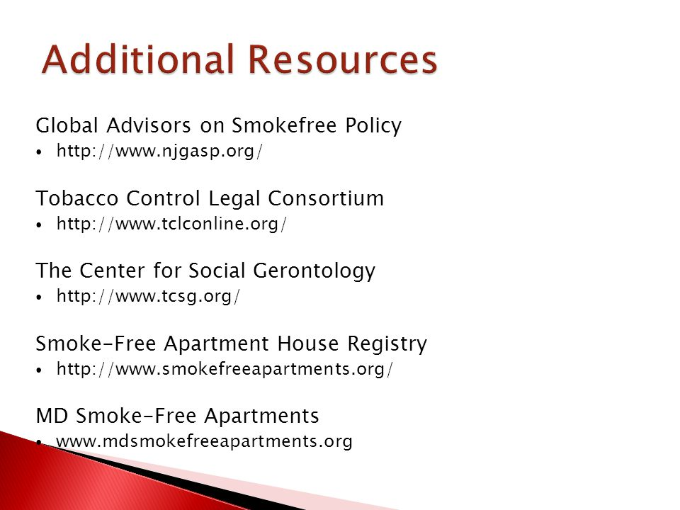 Global Advisors on Smokefree Policy http://www.njgasp.org/ Tobacco Control Legal Consortium http://www.tclconline.org/ The Center for Social Gerontolo