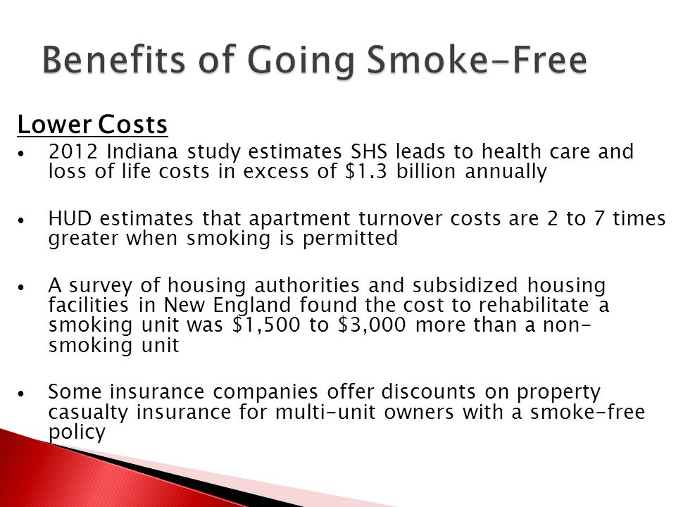Lower Costs 2012 Indiana study estimates SHS leads to health care and loss of life costs in excess of $1.3 billion annually HUD estimates that apartme