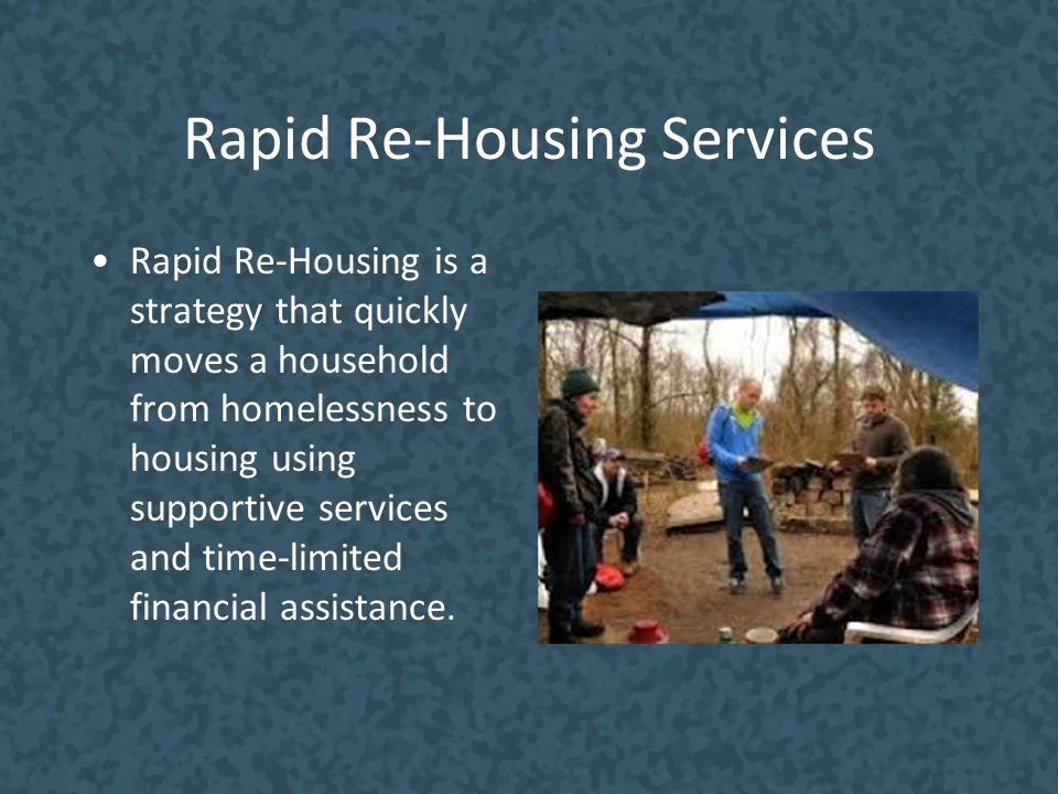 Rapid Re-Housing Services Rapid Re-Housing is a strategy that quickly moves a household from homelessness to housing using supportive services and tim