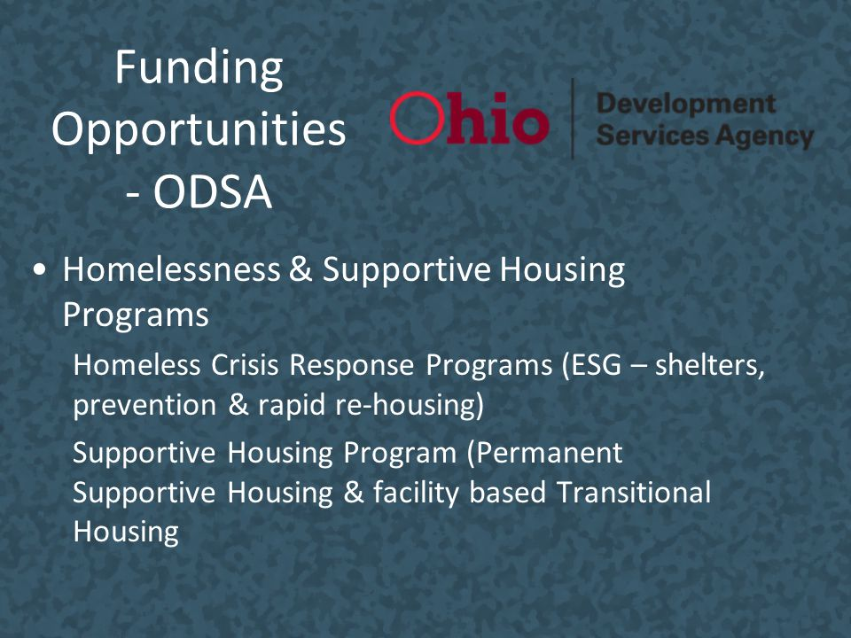 Funding Opportunities - ODSA Homelessness & Supportive Housing Programs Homeless Crisis Response Programs (ESG – shelters, prevention & rapid re-housi