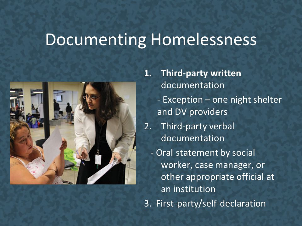 Documenting Homelessness 1.Third-party written documentation - Exception – one night shelter and DV providers 2.Third-party verbal documentation - Ora