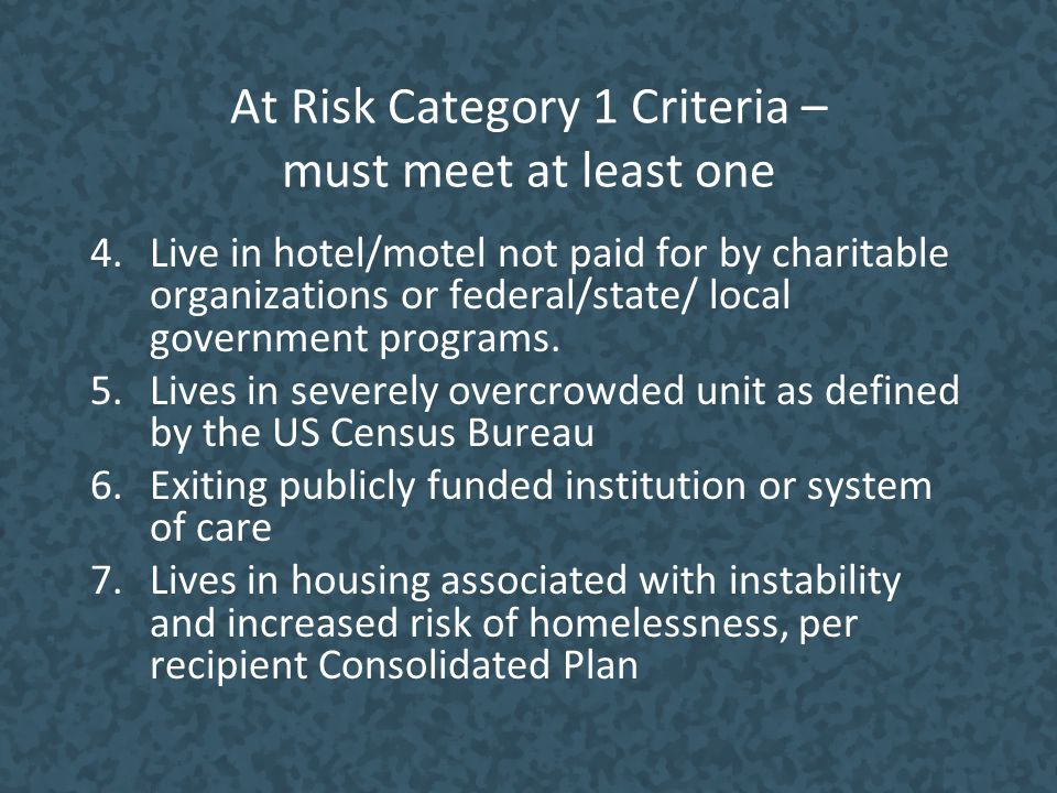 At Risk Category 1 Criteria – must meet at least one 4.Live in hotel/motel not paid for by charitable organizations or federal/state/ local government