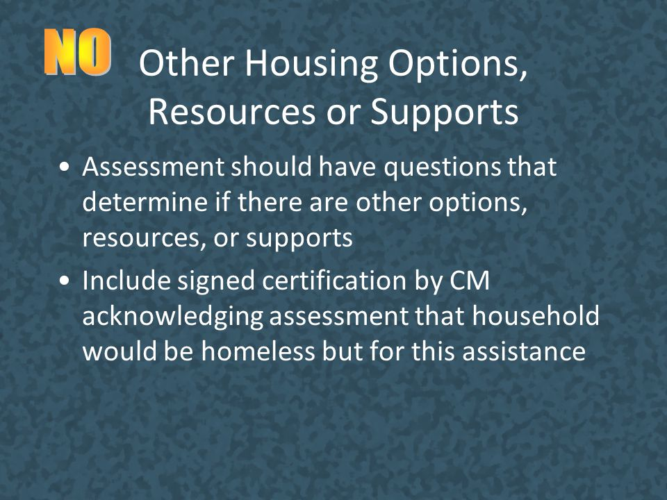 Other Housing Options, Resources or Supports Assessment should have questions that determine if there are other options, resources, or supports Includ