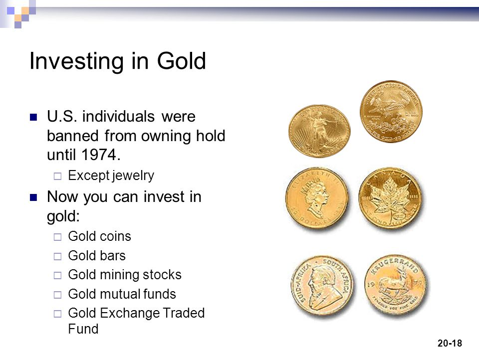 20-18 Investing in Gold U.S. individuals were banned from owning hold until 1974.