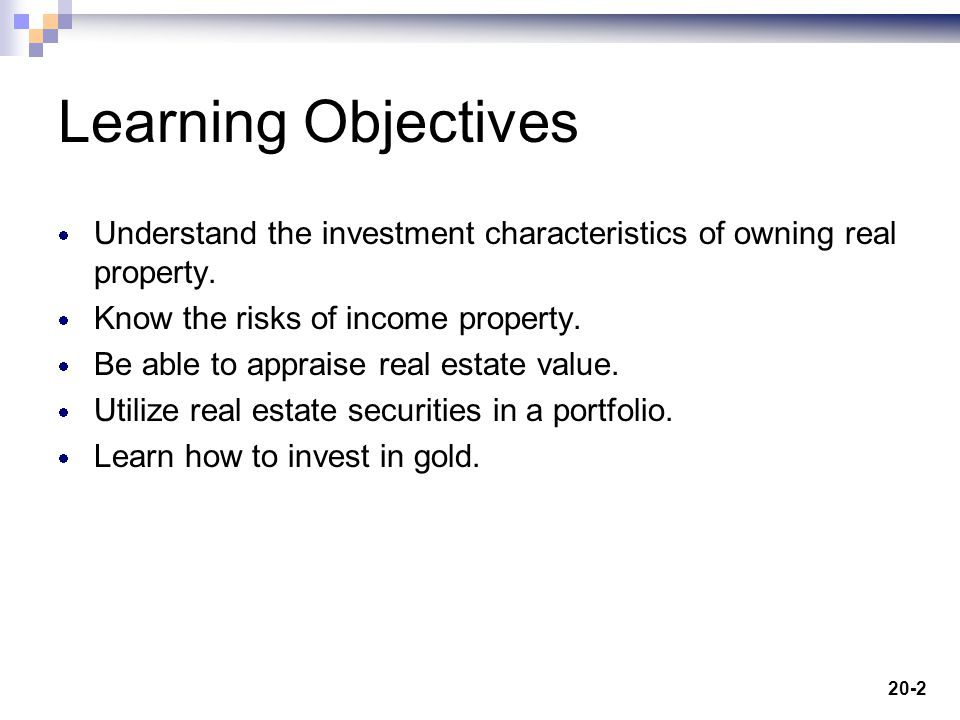20-2 Learning Objectives Understand the investment characteristics of owning real property.