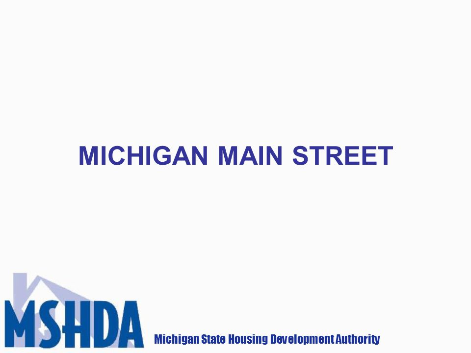 Michigan State Housing Development Authority MICHIGAN MAIN STREET