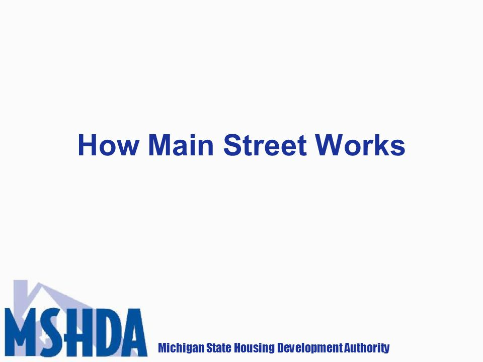 Michigan State Housing Development Authority How Main Street Works