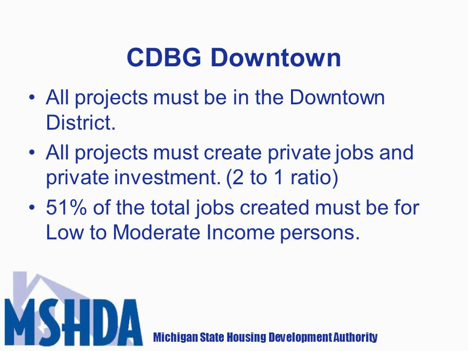 Michigan State Housing Development Authority All projects must be in the Downtown District.