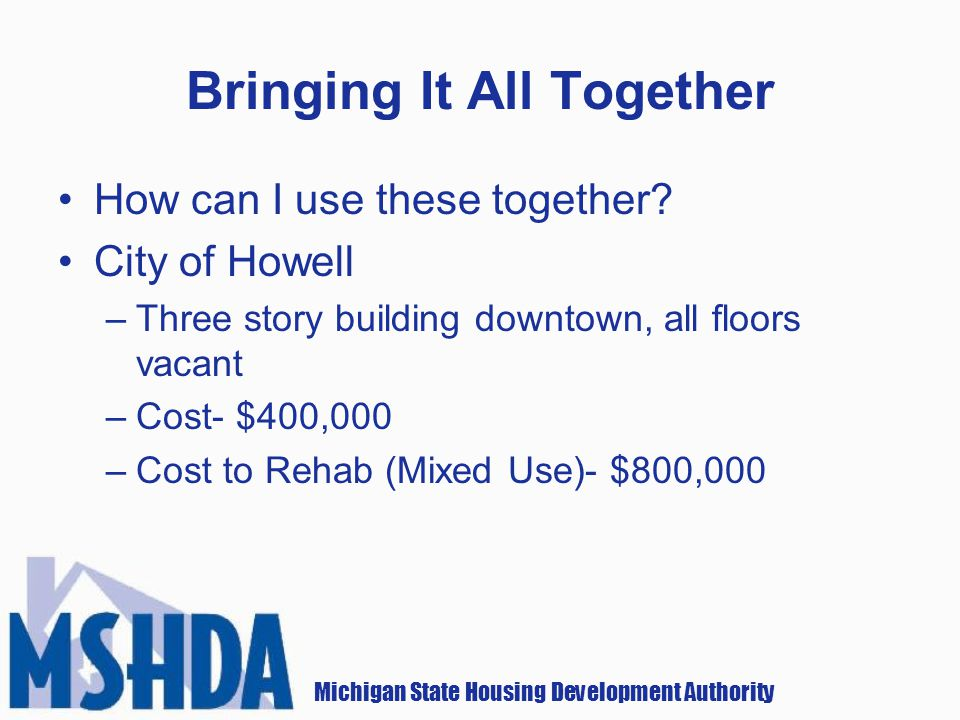 Michigan State Housing Development Authority Bringing It All Together How can I use these together.