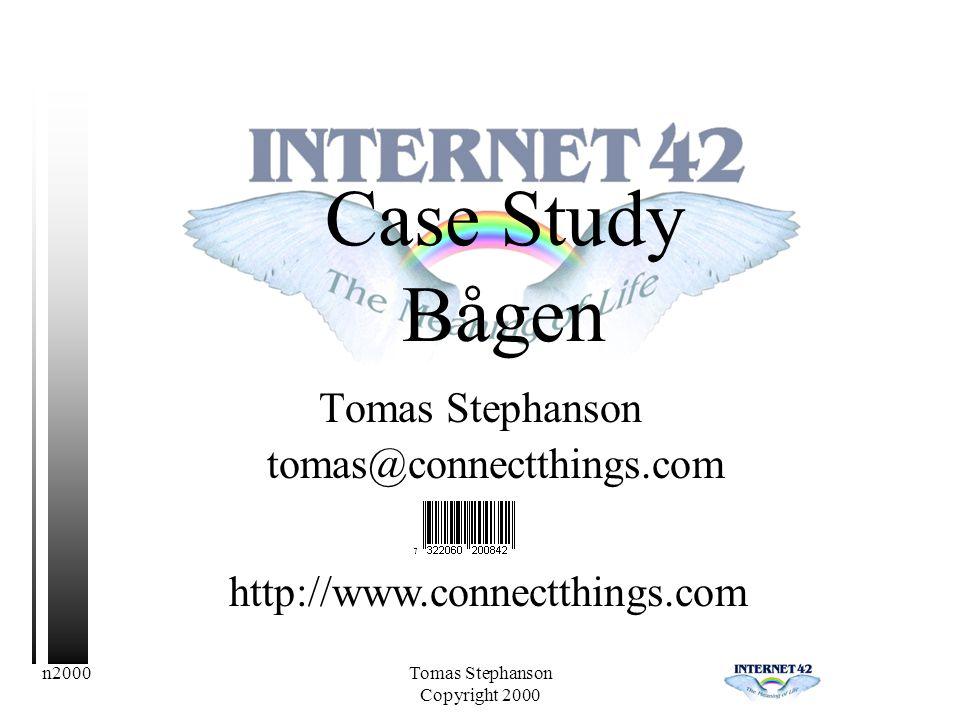 n2000Tomas Stephanson Copyright 2000 Case Study Bågen Tomas Stephanson tomas@connectthings.com http://www.connectthings.com