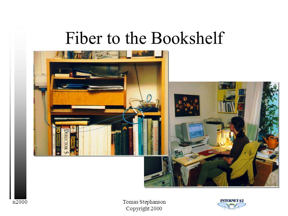 n2000Tomas Stephanson Copyright 2000 Fiber to the Bookshelf